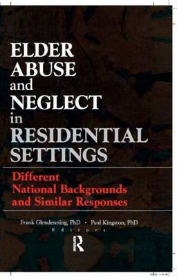 Elder Abuse and Neglect in Residential Settings: Different National Backgrounds and Similar Responses (Hardback)