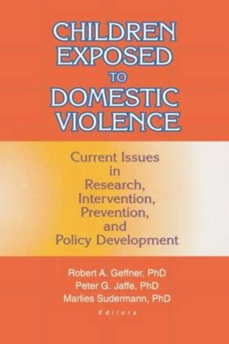 Children Exposed to Domestic Violence: Current Issues in Research, Intervention, Prevention, and Policy Development (Paperback)