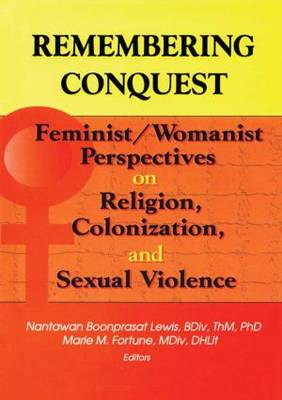 Remembering Conquest: Feminist/Womanist Perspectives on Religion, Colonization, and Sexual Violence (Paperback)