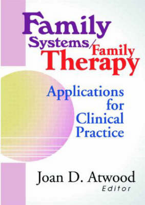 Family Systems/Family Therapy: Applications for Clinical Practice (Paperback)