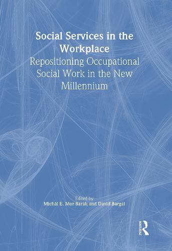 Social Services in the Workplace: Repositioning Occupational Social Work in the New Millennium (Hardback)