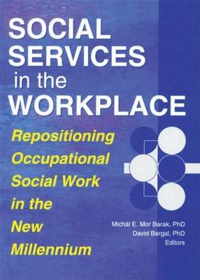 Social Services in the Workplace: Repositioning Occupational Social Work in the New Millennium (Paperback)