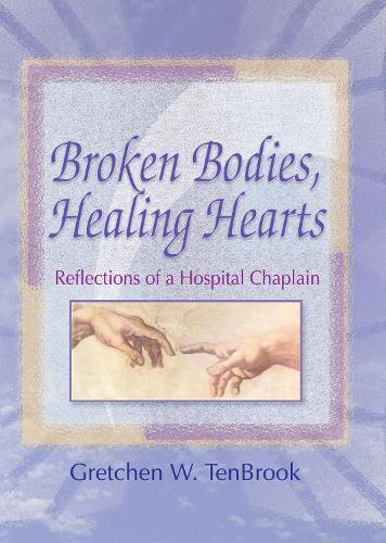 Broken Bodies, Healing Hearts: Reflections of a Hospital Chaplain (Hardback)