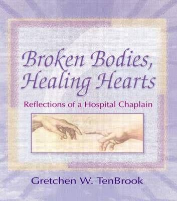 Broken Bodies, Healing Hearts: Reflections of a Hospital Chaplain (Paperback)