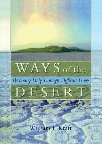 Ways of the Desert: Becoming Holy Through Difficult Times (Paperback)