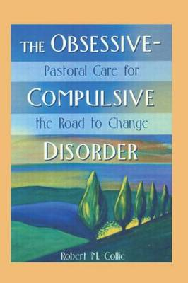 The Obsessive-Compulsive Disorder: Pastoral Care for the Road to Change (Paperback)