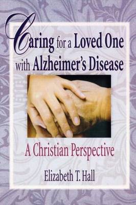 Caring for a Loved One with Alzheimer's Disease: A Christian Perspective (Paperback)