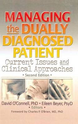 Managing the Dually Diagnosed Patient: Current Issues and Clinical Approaches, Second Edition (Hardback)