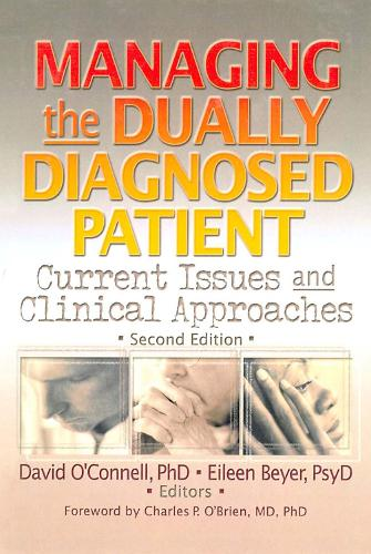 Managing the Dually Diagnosed Patient: Current Issues and Clinical Approaches, Second Edition (Paperback)