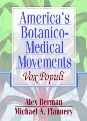 America's Botanico-Medical Movements: Vox Populi (Hardback)