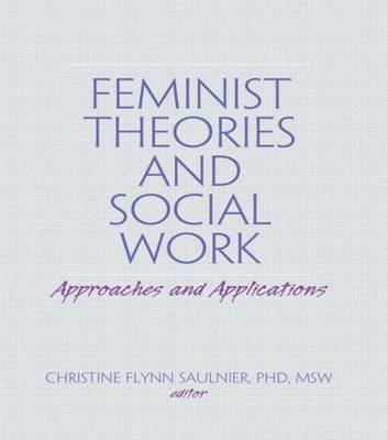 Feminist Theories and Social Work: Approaches and Applications (Paperback)