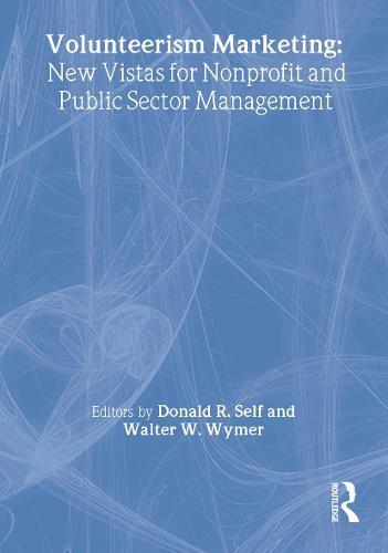 Volunteerism Marketing: New Vistas for Nonprofit and Public Sector Management (Hardback)
