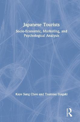 Japanese Tourists: Socio-Economic, Marketing, and Psychological Analysis (Hardback)