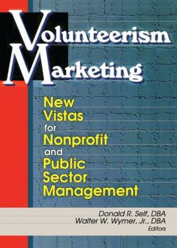 Volunteerism Marketing: New Vistas for Nonprofit and Public Sector Management (Paperback)