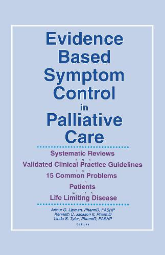 Evidence Based Symptom Control in Palliative Care: Systemic Reviews and Validated Clinical Practice Guidelines for 15 Common Problems in Patients with (Hardback)