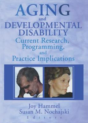 Aging and Developmental Disability: Current Research, Programming, and Practice Implications (Paperback)