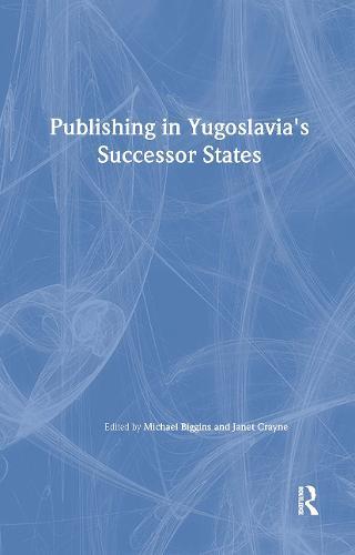 Publishing in Yugoslavia's Successor States (Hardback)