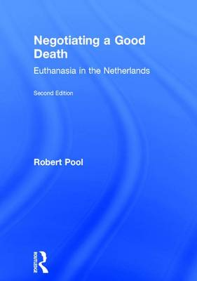Negotiating a Good Death: Euthanasia in the Netherlands (Hardback)