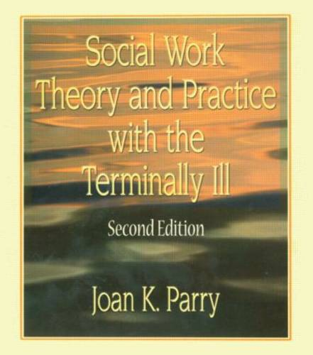 Social Work Theory and Practice with the Terminally Ill, Second Edition (Hardback)