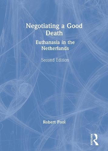 Negotiating a Good Death: Euthanasia in the Netherlands (Paperback)