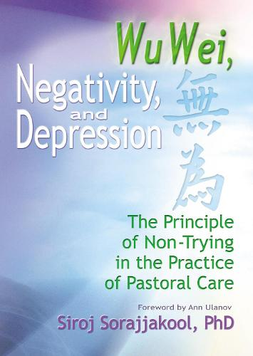 Wu Wei, Negativity, and Depression: The Principle of Non-Trying in the Practice of Pastoral Care (Hardback)