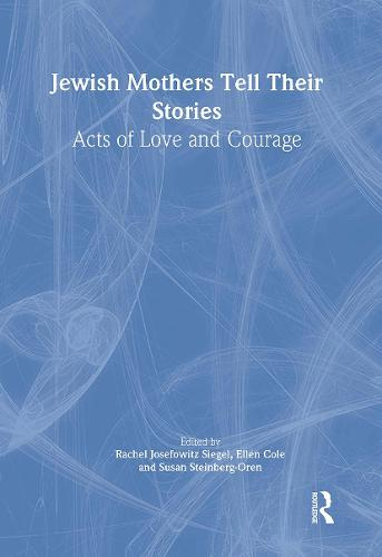 Jewish Mothers Tell Their Stories: Acts of Love and Courage (Hardback)