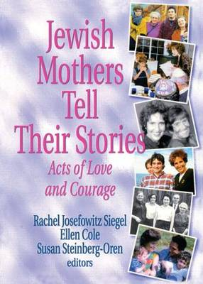 Jewish Mothers Tell Their Stories: Acts of Love and Courage (Paperback)