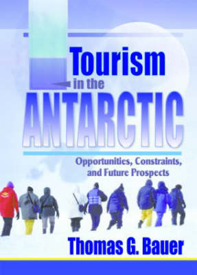 Tourism in the Antarctic: Opportunities, Constraints, and Future Prospects (Hardback)