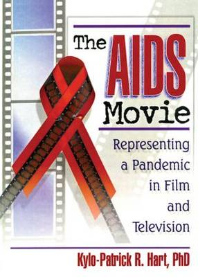 The AIDS Movie: Representing a Pandemic in Film and Television (Paperback)