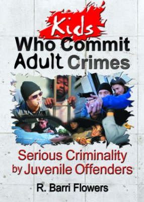 Kids Who Commit Adult Crimes: Serious Criminality by Juvenile Offenders (Paperback)