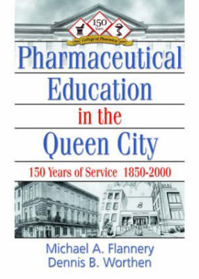 Pharaceutical Education in the Queen City: 150 Years of Service 1850-2000 (Paperback)