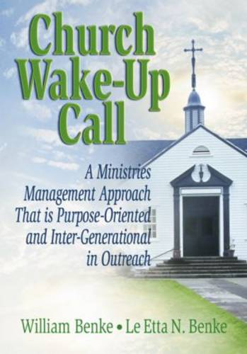 Church Wake-Up Call: A Ministries Management Approach That is Purpose-Oriented and Inter-Generational in Outreach (Hardback)