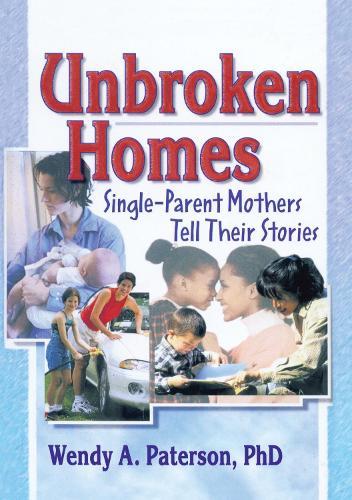 Unbroken Homes: Single-Parent Mothers Tell Their Stories (Hardback)