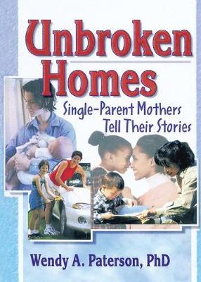 Unbroken Homes: Single-Parent Mothers Tell Their Stories (Paperback)