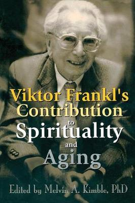 Viktor Frankl's Contribution to Spirituality and Aging (Paperback)