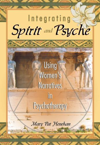 Integrating Spirit and Psyche: Using Women's Narratives in Psychotherapy (Hardback)