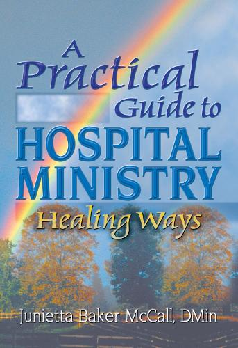 A Practical Guide to Hospital Ministry: Healing Ways (Hardback)