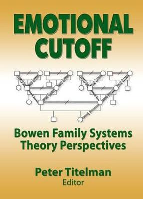 Emotional Cutoff: Bowen Family Systems Theory Perspectives (Hardback)