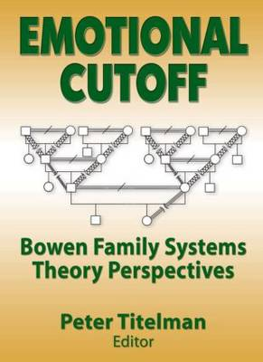 Emotional Cutoff: Bowen Family Systems Theory Perspectives (Paperback)