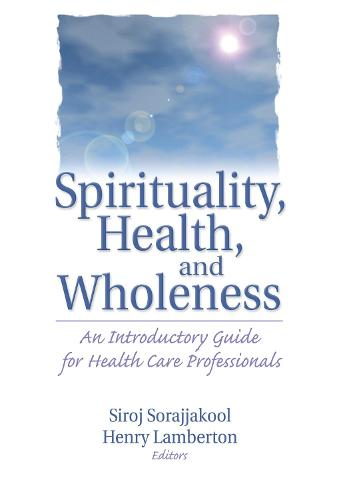 Spirituality, Health, and Wholeness: An Introductory Guide for Health Care Professionals (Hardback)