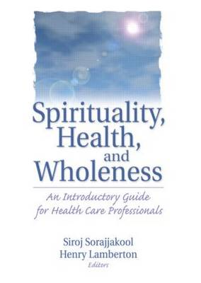 Spirituality, Health, and Wholeness: An Introductory Guide for Health Care Professionals (Paperback)