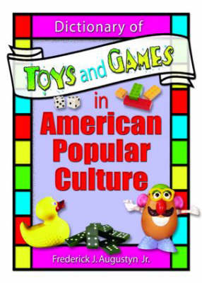 Dictionary of Toys and Games in American Popular Culture (Hardback)