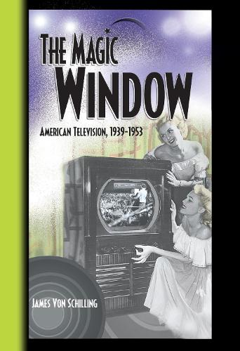 The Magic Window: American Television ,1939-1953 (Hardback)