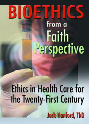 Bioethics from a Faith Perspective: Ethics in Health Care for the Twenty-First Century (Paperback)