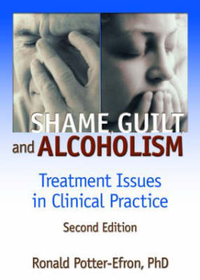 Shame, Guilt, and Alcoholism: Treatment Issues in Clinical Practice, Second Edition (Hardback)