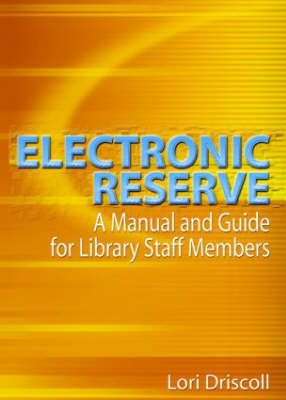 Electronic Reserve: A Manual and Guide for Library Staff Members (Hardback)