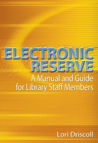 Electronic Reserve: A Manual and Guide for Library Staff Members (Paperback)