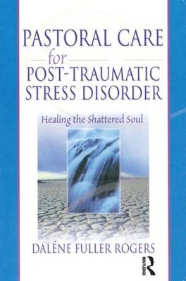 Pastoral Care for Post-Traumatic Stress Disorder: Healing the Shattered Soul (Paperback)