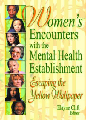 Women's Encounters with the Mental Health Establishment: Escaping the Yellow Wallpaper (Hardback)