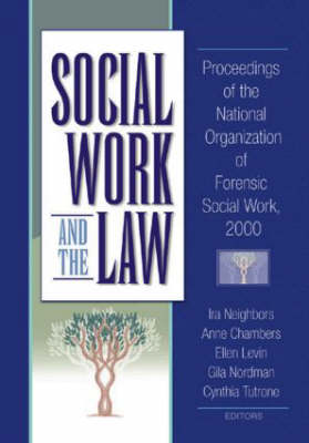 Social Work and the Law: Proceedings of the National Organization of Forensic Social Work, 2000 (Hardback)